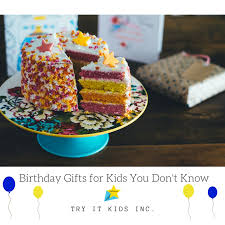 birthday gifts for birthday gifts for kids you don t s try it kids inc