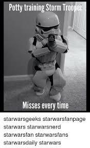 Star Wars Nerd Meme - potty training storm trooper misses every time starwarsgeeks