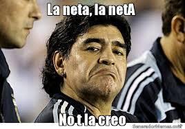 Neta Meme - la neta la neta no t la creo meme de maradona imagenes memes