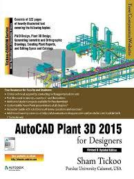autocad plant 3d 2015 for desig prof sham tickoo purdue univ