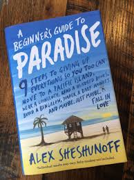 alex sheshunoff a beginner u0027s guide to paradise south pacific