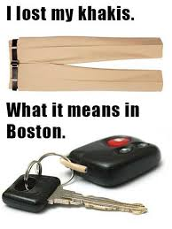 Boston Accent Memes - when your from boston car keys or khakis mixed stuff pinterest