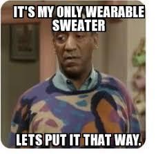 Sweater Meme - cosby sweater weknowmemes generator