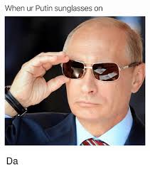Meme Sunglasses - when ur putin sunglasses on da funny meme on me me