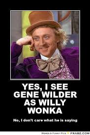 Gene Meme - yes i see gene wilder as willy wonka willy wonka meme