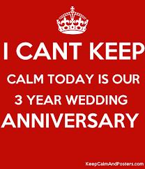 year wedding anniversary i cant keep calm today is our 3 year wedding anniversary keep