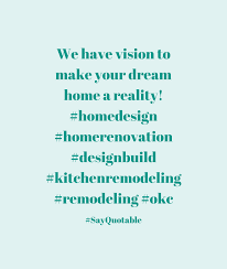 quote about we have vision to make your dream home a reality