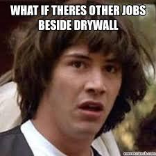 Drywall Meme - job