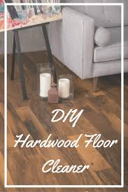 Laminate Floor Cleaner Recipe Diy Hardwood Floor Cleaner Cobweb Cottage Ideas Pinterest