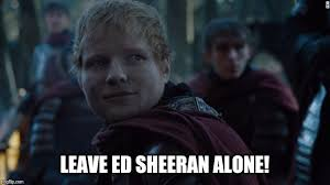 Meme Generator Game - ed sheeran game of thrones meme generator imgflip