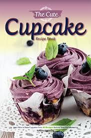 cute cupcake recipe book learn bake cupcakes 40