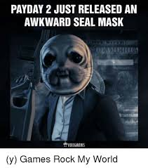 Awkward Seal Meme - payday 2 just released an awkward seal mask y games rock my world
