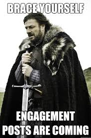 Engagement Meme - brace yourself engagement posts are coming winter is coming