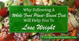 why following a whole food plant based diet will help you to lose