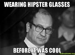 Hipster Glasses Meme - wearing hipster glasses before it was cool hipster hipster make