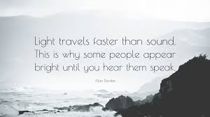 Alan dundes quote light travels faster than sound this is why