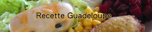 recette de cuisine antillaise guadeloupe recette guadeloupe le guide des recettes guadeloupéennes