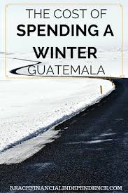 the cost of spending a winter in guatemala reach financial