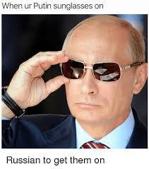 Pixel Sunglasses Meme - when ur putin sunglasses on russian to get them on meme on me me