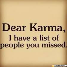 Karma Love Quotes by Dear Karma I Have A List Of People You Missed Quotepix Com