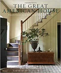 american homes interior design the great american house tradition for the way we live now gil
