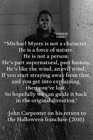 michael myers is not a character he is a force of nature all