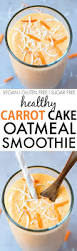 healthy carrot cake oatmeal smoothie vegan gluten free dairy
