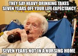 Nursing Home Meme - grandma drinking booze they say heavy drinking takes seven years