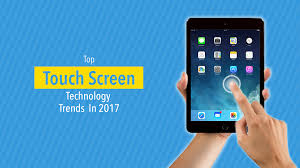 top 14 touch screen technology trends for 2017