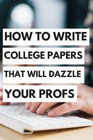 how to write college paper how to write college papers that will dazzle your professors how to write college papers that will dazzle your professors