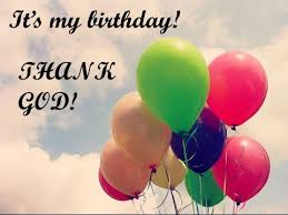 it s my birthday thank god
