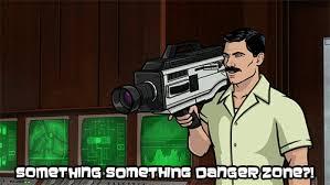 Archer Danger Zone Meme - something something danger zone gif on imgur