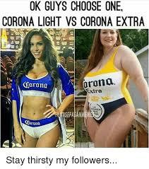 Thirsty Guys Meme - ok guys choose one corona light vs corona extra orona corona extra