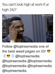 Best Weed Memes - you can t look high at work if ur high 247 otoptreemedia penint