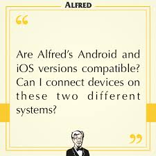 android compatible are alfred s android and ios versions compatible can i connect