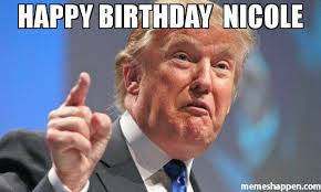 Nicole Meme - happy birthday nicole meme donald trump 46933 memeshappen