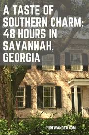 best 25 savannah georgia ideas on pinterest savannah georgia a taste of southern charm 48 hours in savannah savannah georgia inspiration