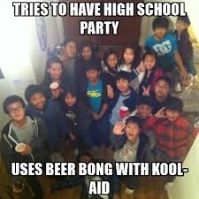 Beer Bong Meme - tries to have high school party uses beer bong with kool aid