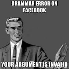 Your Argument Is Invalid Meme - grammar error on facebook your argument is invalid grammar