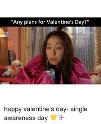 Valentines Day Single Meme - 25 best memes about happy single awareness day happy single