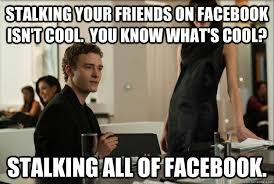 Cool Memes For Facebook - stalking your friends on facebook isn t cool you know what s cool