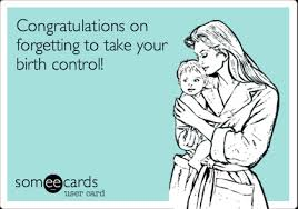 Birth Control Meme - congratulations on forgetting to take your birth control baby ecard