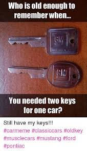 Car Keys Meme - who is old enough to remember when you needed two keys for one car