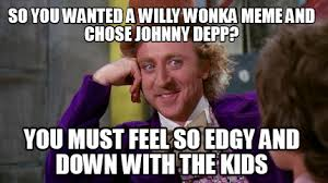 meme maker so you wanted a willy wonka meme and chose johnny