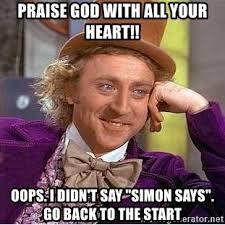 Praise God Meme - praise god with all your heart oops i didn t say simon says go