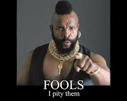 I Pity The Fool Meme - don t be misled no one makes a fool of god apostle paul quotes
