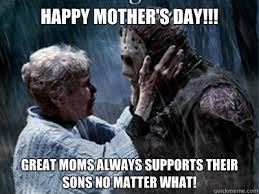 Mother And Son Meme - happy mother s day great moms always supports their sons no