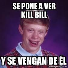 Kill Bill Meme - meme bad luck brian se pone a ver kill bill y se vengan de él