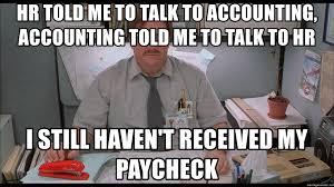 Milton Office Space Meme - hr told me to talk to accounting accounting told me to talk to hr i