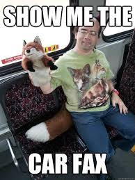 Fax Meme - show me the car fax fox guy quickmeme